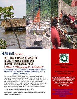 This is the flyer for Plan 670, Interdisciplinary Seminar in Disaster Management and Humanitarian Assistance course for Fall 2019