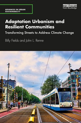 This is the book cover for the book Adaptation Urbanism and Resilient Communities: Transforming Streets to Address Climate Change